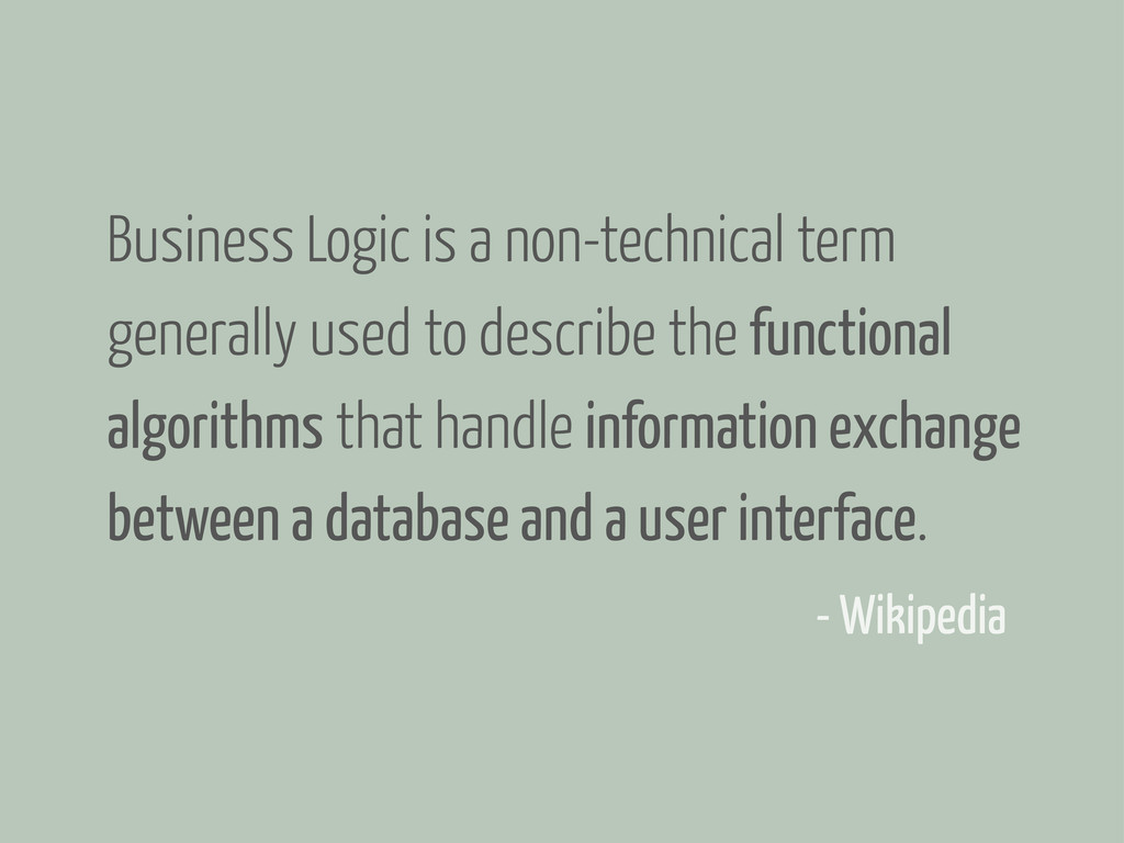 Business Logic is a non-technical term generall...