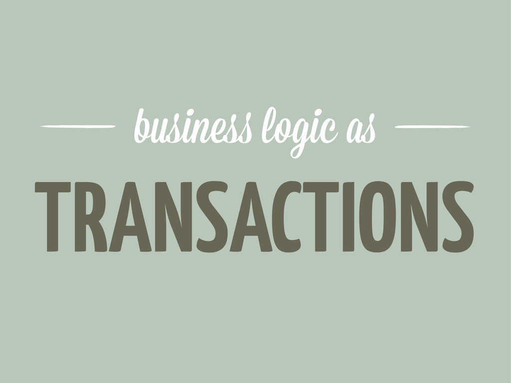 TRANSACTIONS busine logic a