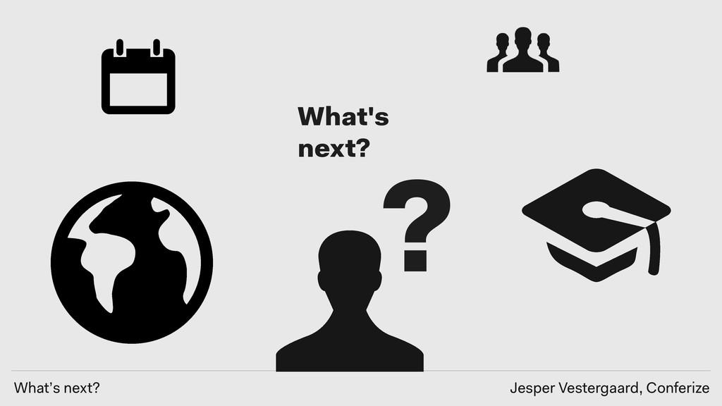 What's next? Jesper Vestergaard, Conferize What...