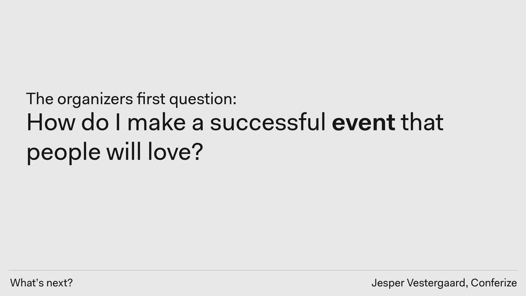 What's next? Jesper Vestergaard, Conferize The ...
