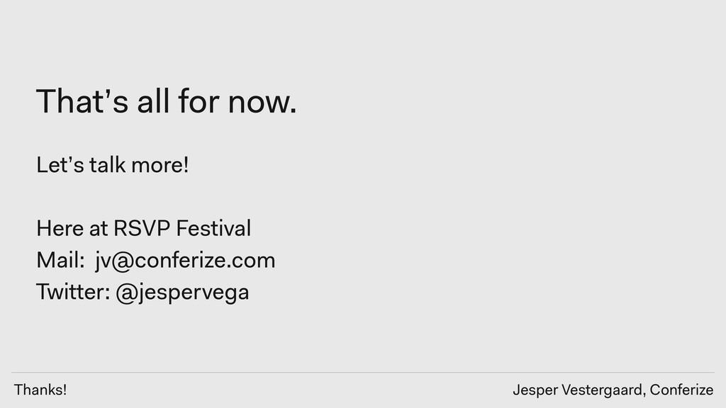 Thanks! Jesper Vestergaard, Conferize That's al...