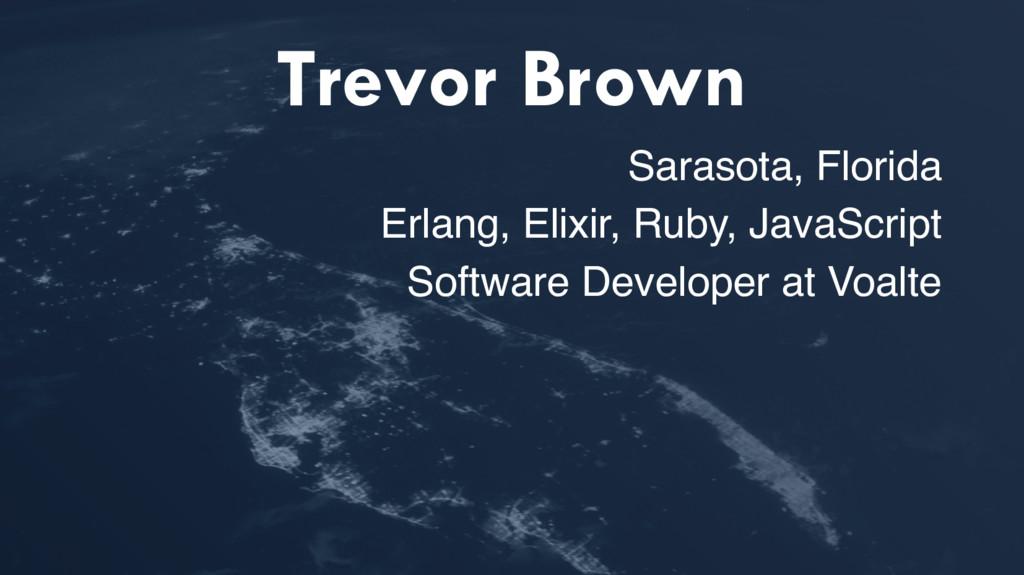 Trevor Brown Sarasota, Florida Erlang, Elixir, ...