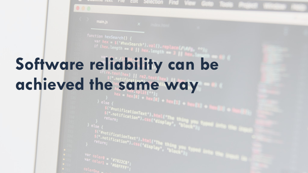 Software reliability can be achieved the same w...