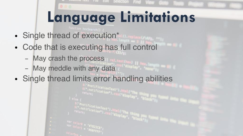 Language Limitations ● Single thread of executi...