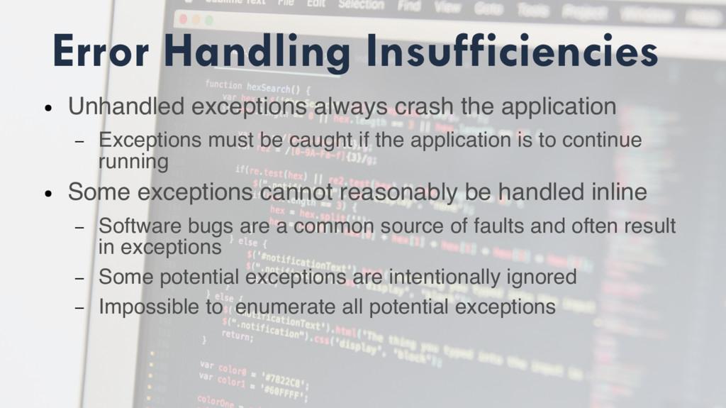 Error Handling Insufficiencies ● Unhandled exce...