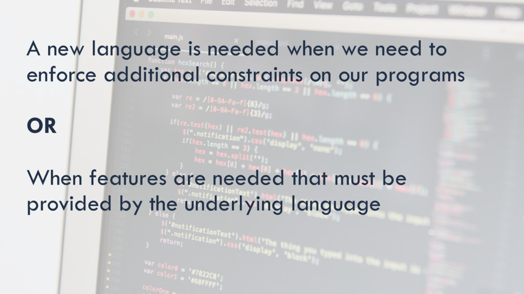 A new language is needed when we need to enforc...