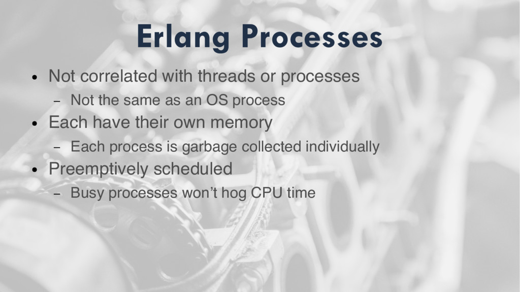 Erlang Processes ● Not correlated with threads ...