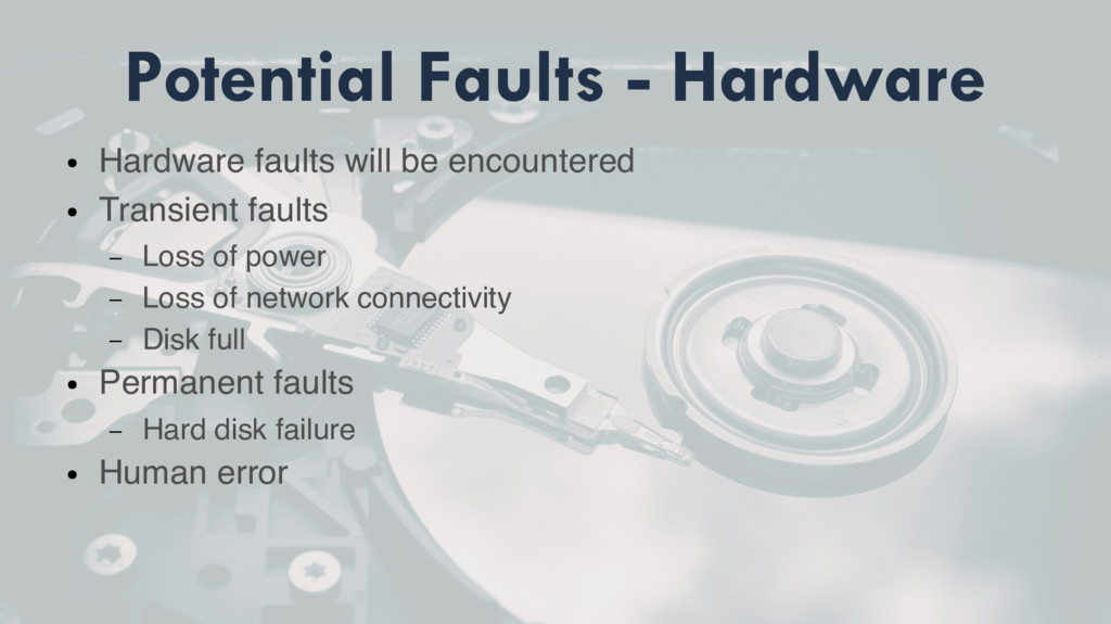 Potential Faults - Hardware ● Hardware faults w...