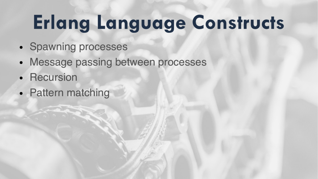 Erlang Language Constructs ● Spawning processes...