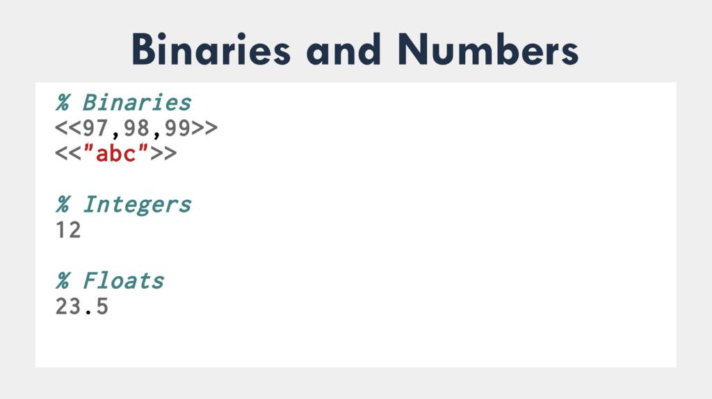 Binaries and Numbers ● % Binaries <<97,98,99>> ...