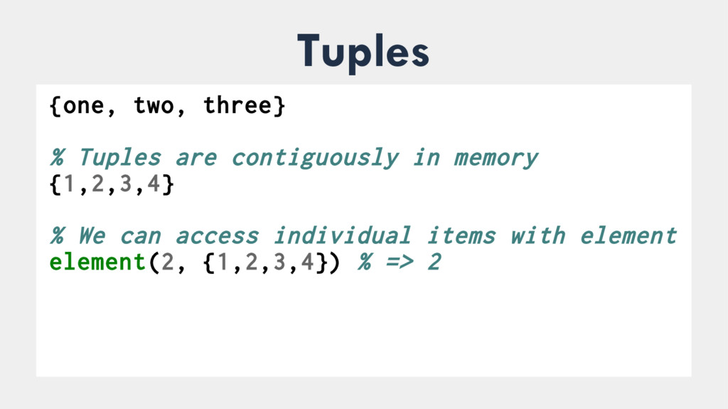 Tuples ● {one, two, three} % Tuples are contigu...
