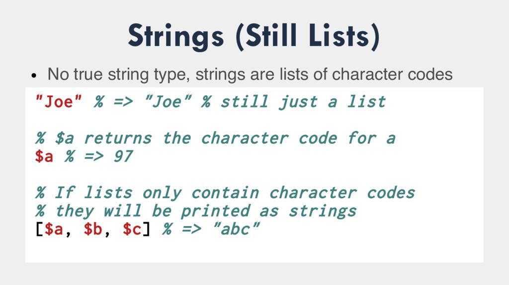 Strings (Still Lists) ● No true string type, st...