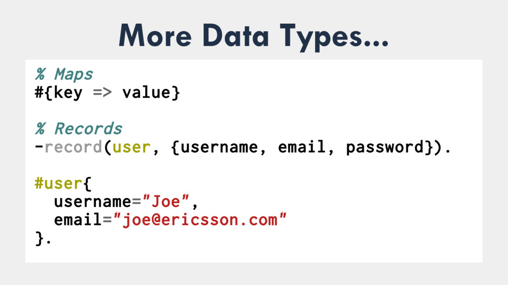 More Data Types... ● % Maps #{key => value} % R...