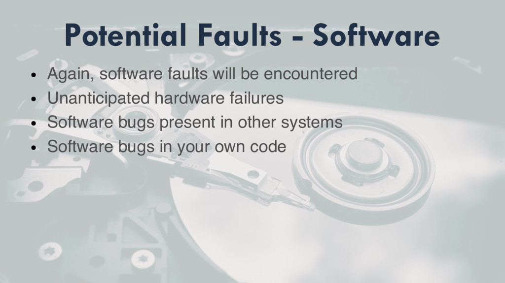 Potential Faults - Software ● Again, software f...