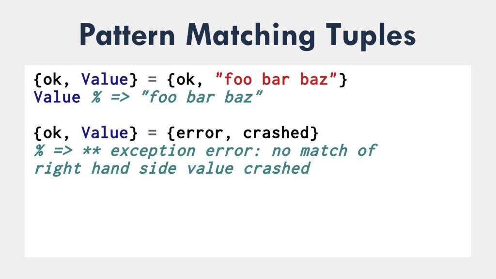 """Pattern Matching Tuples ● {ok, Value} = {ok, """"f..."""