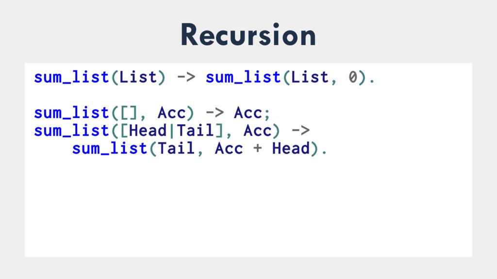 Recursion sum_list(List) -> sum_list(List, 0). ...