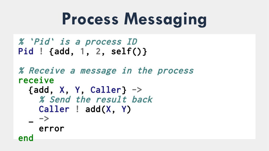 Process Messaging % `Pid` is a process ID Pid !...