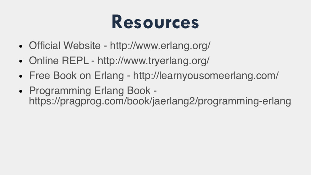 Resources ● Official Website - http://www.erlan...