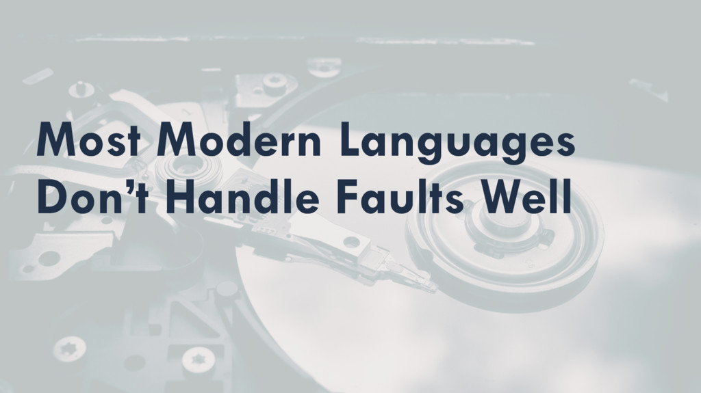 Most Modern Languages Don't Handle Faults Well