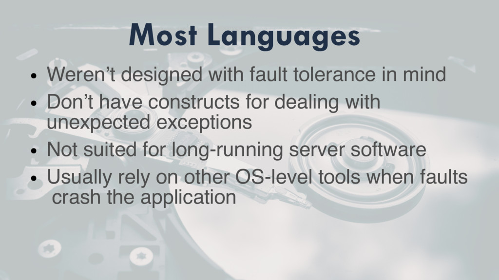 Most Languages ● Weren't designed with fault to...