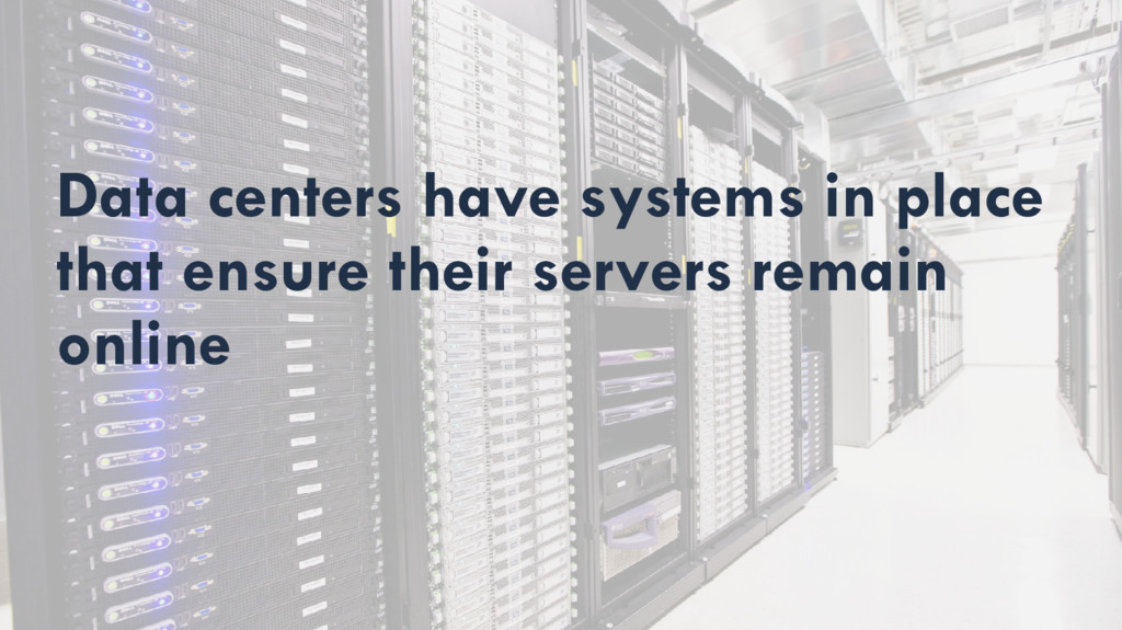 Data centers have systems in place that ensure ...