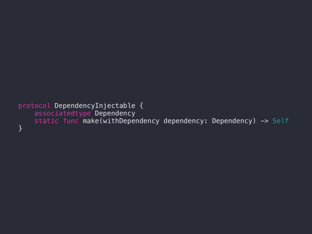 protocol DependencyInjectable { associatedtype ...