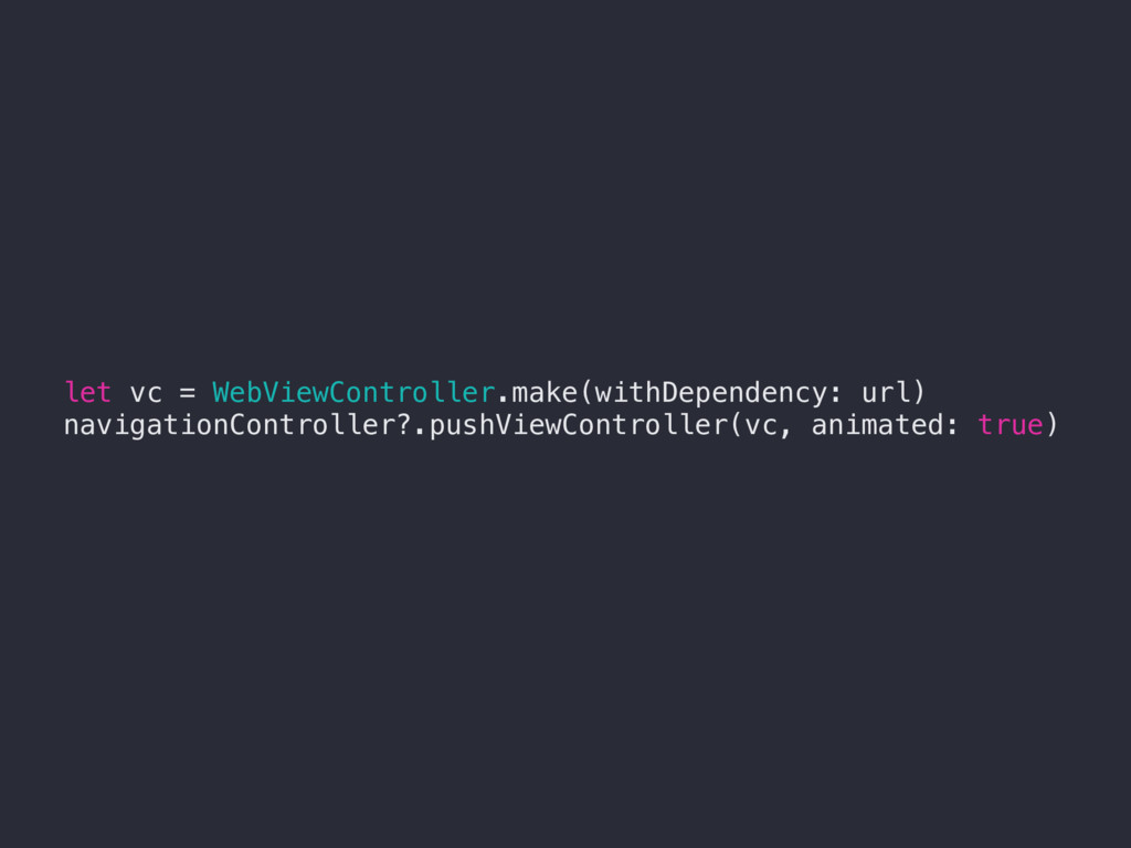 let vc = WebViewController.make(withDependency:...