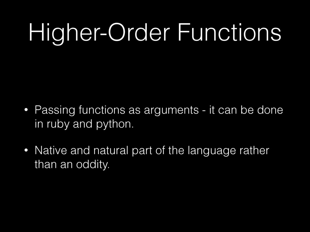Higher-Order Functions • Passing functions as a...