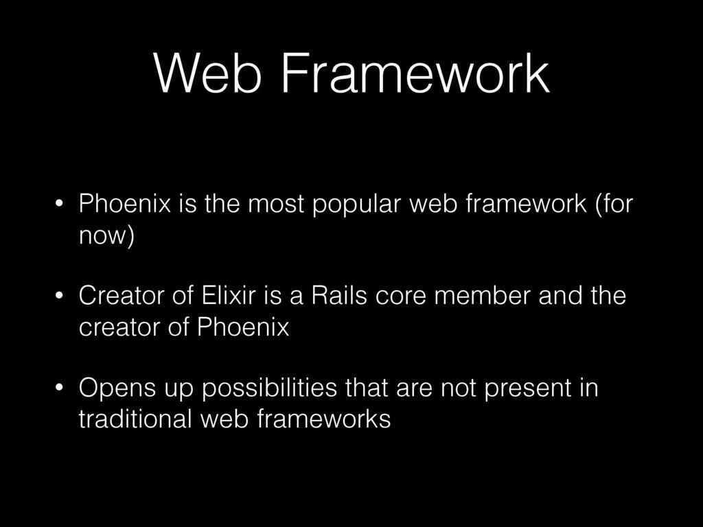 Web Framework • Phoenix is the most popular web...