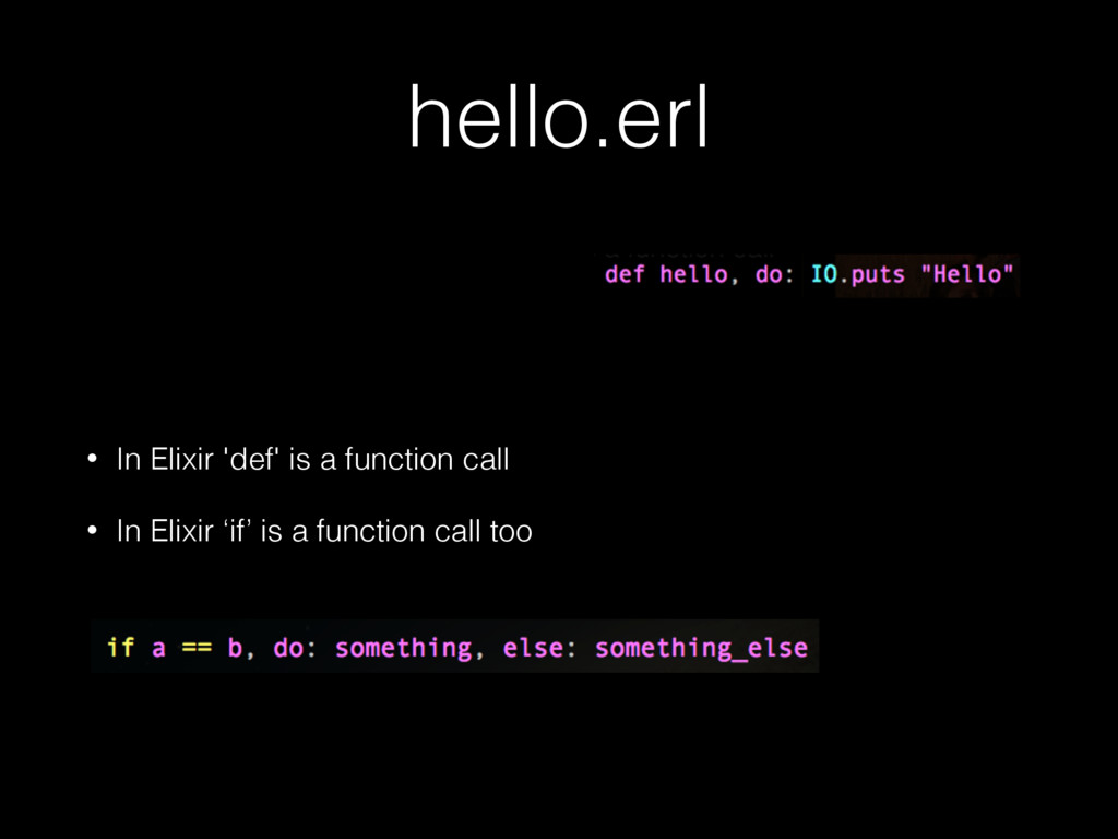 hello.erl • In Elixir 'def' is a function call ...