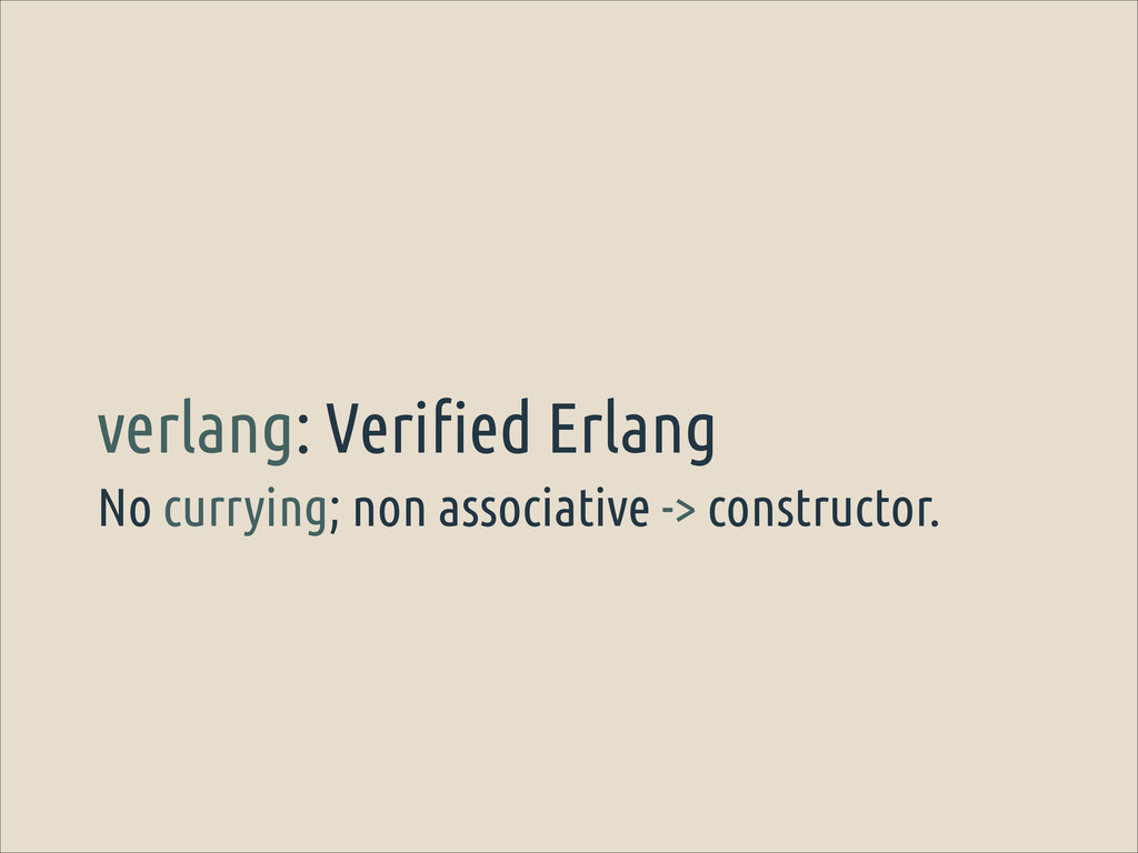 No currying; non associative -> constructor. ve...