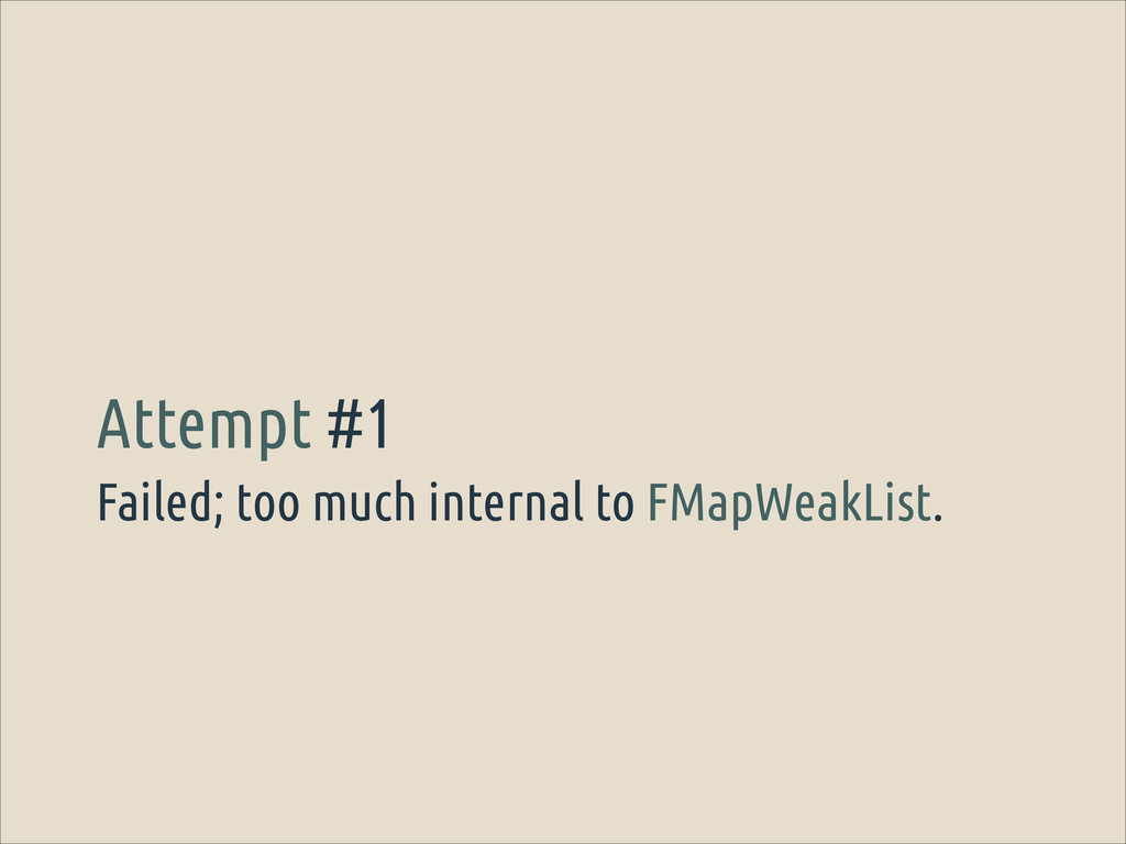 Failed; too much internal to FMapWeakList. Atte...