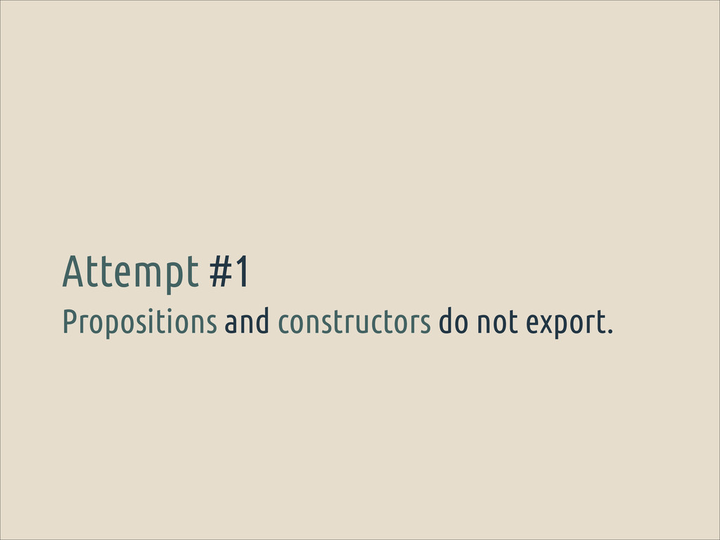 Propositions and constructors do not export. At...
