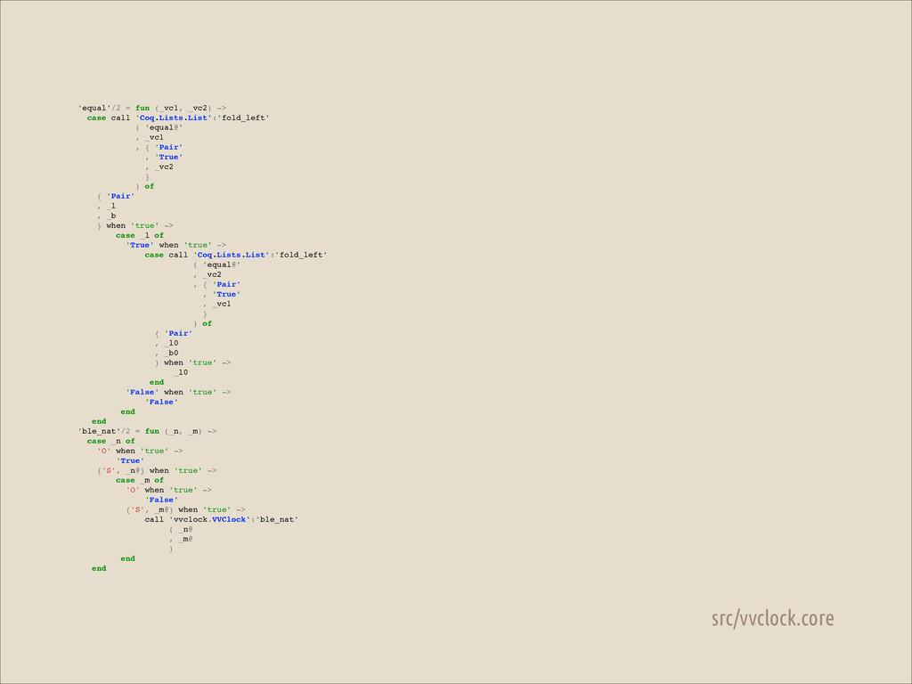 src/vvclock.core 'equal'/2 = fun (_vc1, _vc2) -...