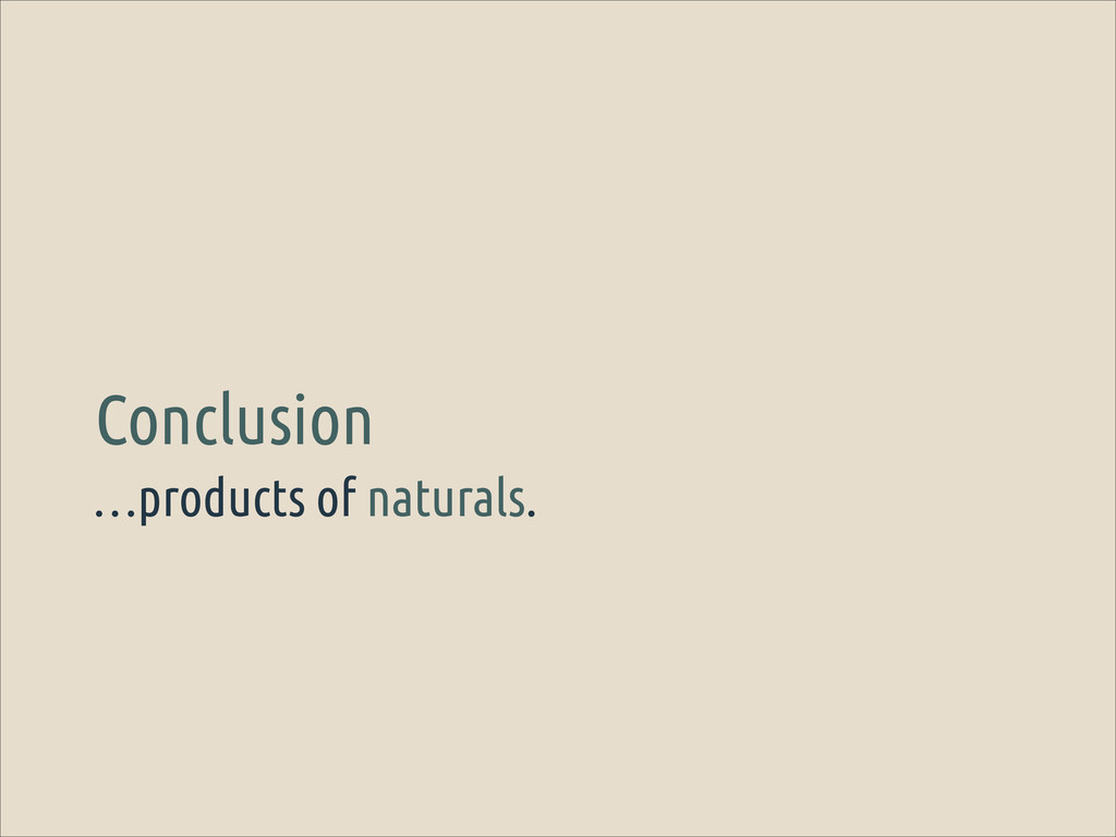 …products of naturals. Conclusion