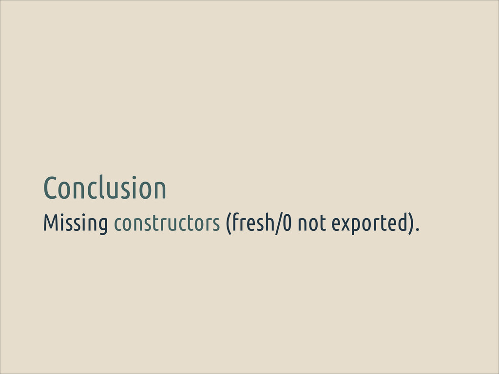Missing constructors (fresh/0 not exported). Co...