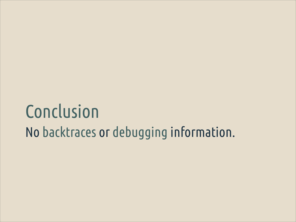 No backtraces or debugging information. Conclus...