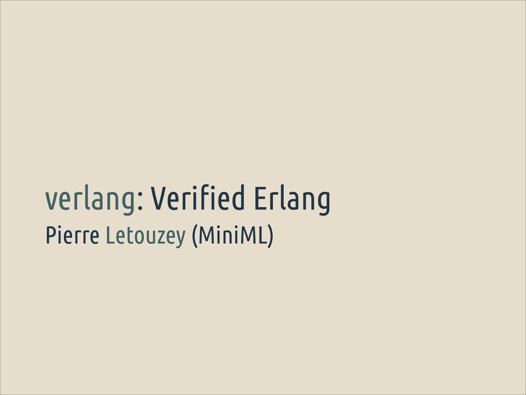 Pierre Letouzey (MiniML) verlang: Verified Erla...