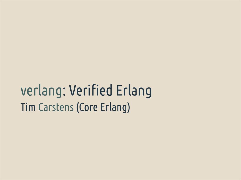 Tim Carstens (Core Erlang) verlang: Verified Er...