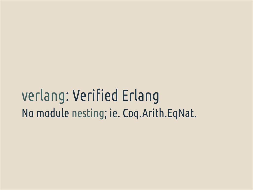 No module nesting; ie. Coq.Arith.EqNat. verlang...