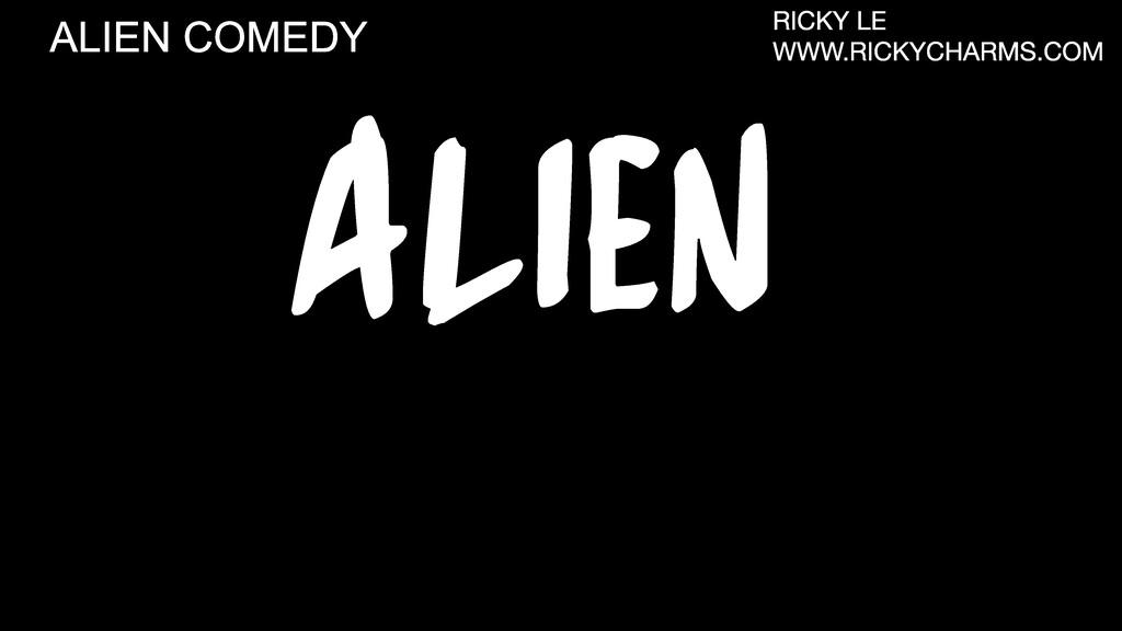 ALIEN ALIEN COMEDY RICKY LE WWW.RICKYCHARMS.COM