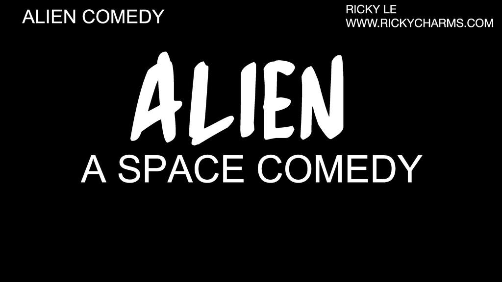 ALIEN A SPACE COMEDY ALIEN COMEDY RICKY LE WWW....