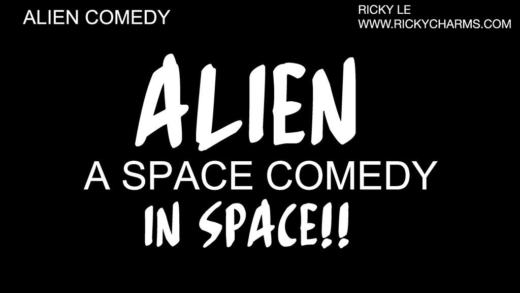 ALIEN A SPACE COMEDY IN SPACE!! ALIEN COMEDY RI...