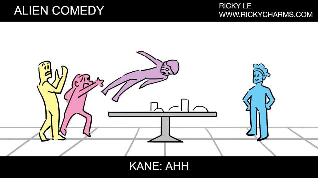 ALIEN COMEDY RICKY LE WWW.RICKYCHARMS.COM KANE:...