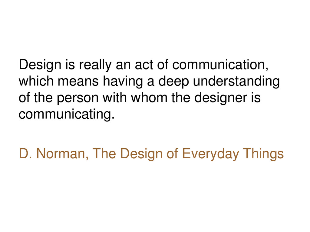 Design is really an act of communication, which...