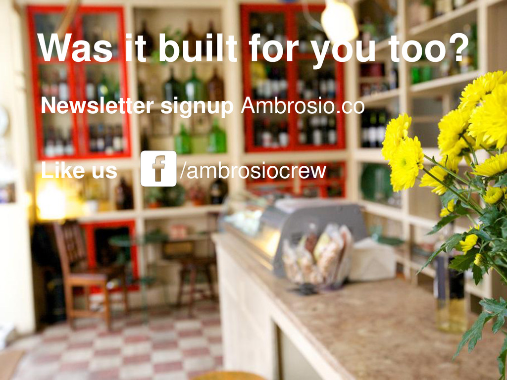 Was it built for you too? Newsletter signup Amb...