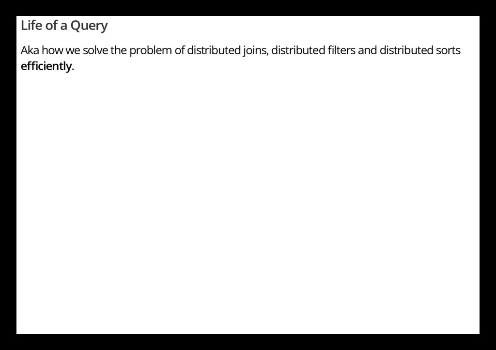 Life of a Query Aka how we solve the problem of...