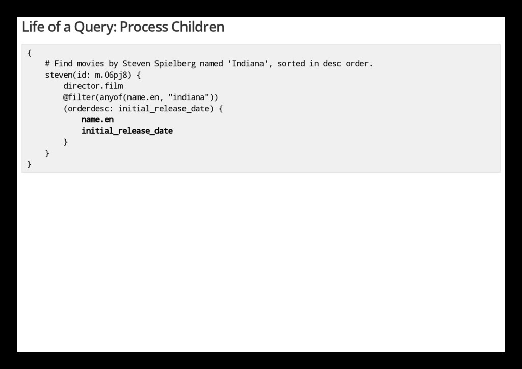 Life of a Query: Process Children { # Find movi...