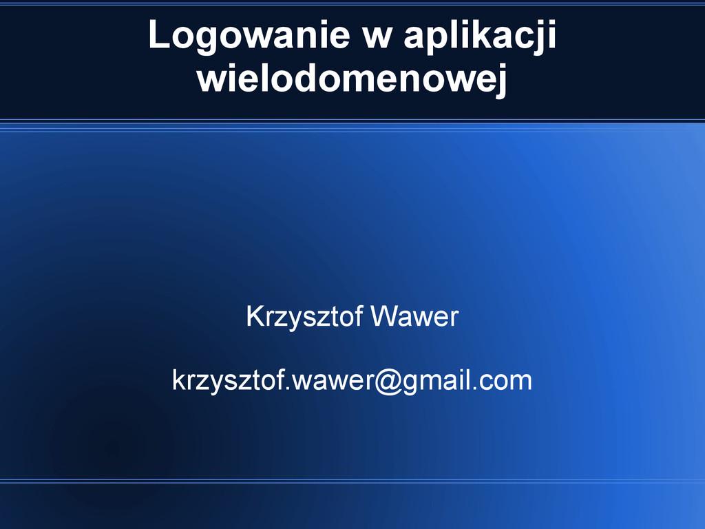 Logowanie w aplikacji wielodomenowej Krzysztof ...