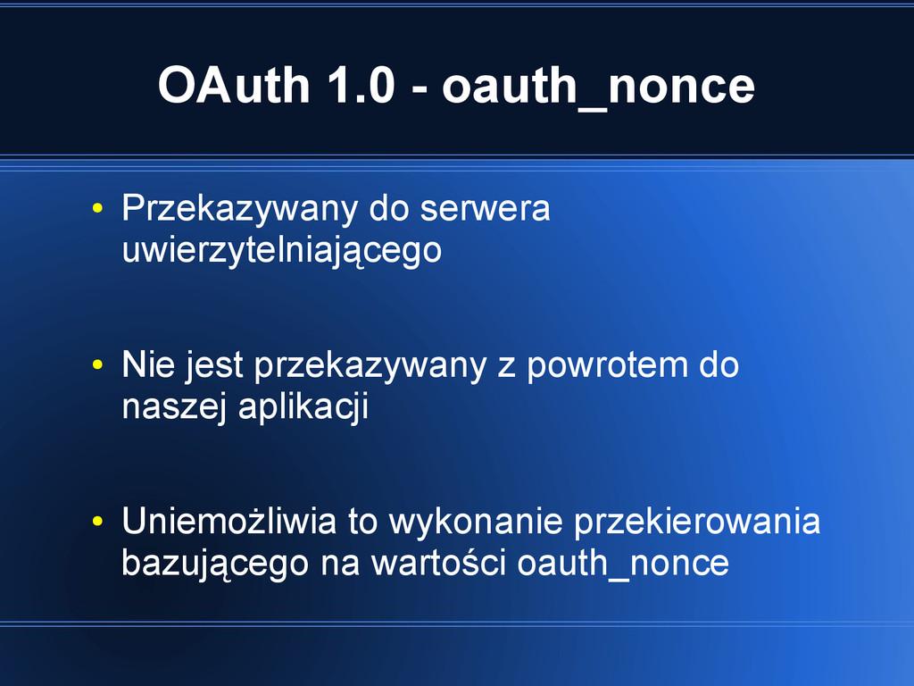 OAuth 1.0 - oauth_nonce ● Przekazywany do serwe...